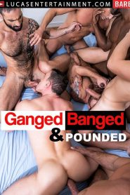 Ganged, Banged, And Pounded